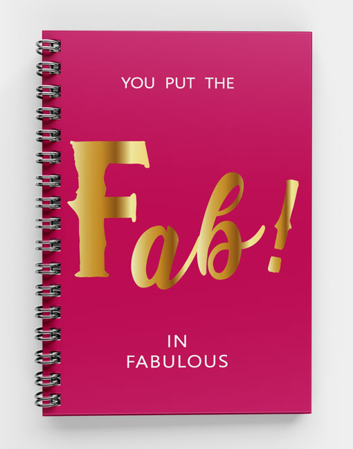 You-put-the-Fab-in-Fabulous-Spiral notebook